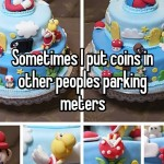 Sometimes I put coins in other peoples parking meters