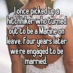 I once picked up a hitchhiker who turned out to be a Marine on leave. Four years later we