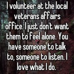 I volunteer at the local veterans affairs office. I just don
