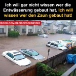 "Sewer system in Germany backed up during a flood. Caption says ""I don't care who built the drain system, I want to know who built that fence"""